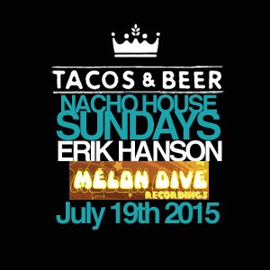 ERIK HANSON - NACHO HOUSE Sundays @ Tacos & Beer in Las Vegas, NV - JULY 19th 2015