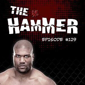 The Hammer MMA Radio - Episode 129