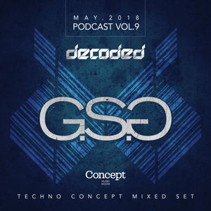 Decoded Techno Concept Podcast Vol.9 @ G.S.G (May.2018)