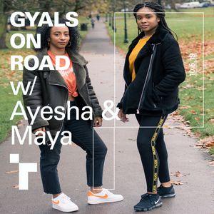 Gyals on Road w/ Ayesha & Maya - 10 May 2019