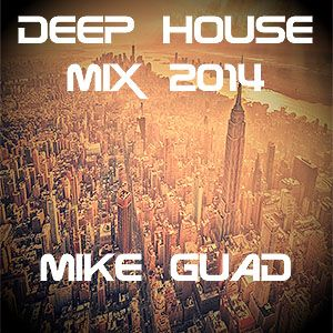 Deep House Mix 2014 (Mike Guad)
