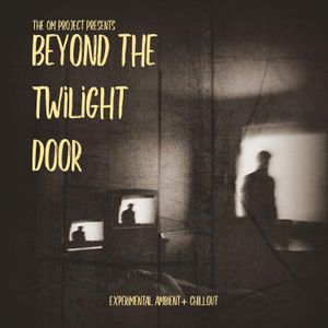 beyond the twilight door 002: experimental ambient + chill