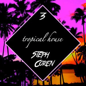 Tropical House n°3 (mixed by Steph Coren) (MARCH 2016) #Podcast