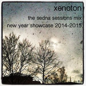 Xenoton - The Sedna Sessions New Year Showcase 2014-2015 Mix