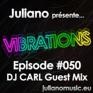 Juliano présente Vibrations #050 - Guest DJ CARL