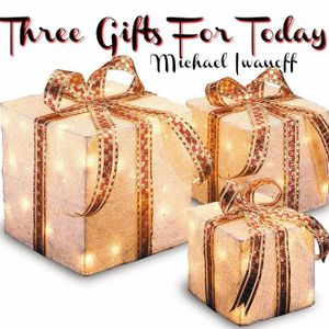 Three Gifts For Today