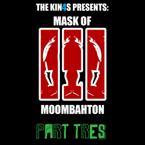 The Mask of Moombahton: Part Tres (Presented By: The Kin4s)