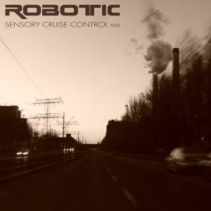 Robotic - Sensory Cruise Control [Studio Mix - DnB]