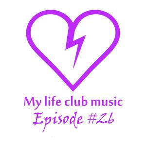 My Life Club Music Episode 26 (23.11.2015) [#MLCM26]