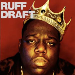 Ruff Draft 18 - Biggie Special