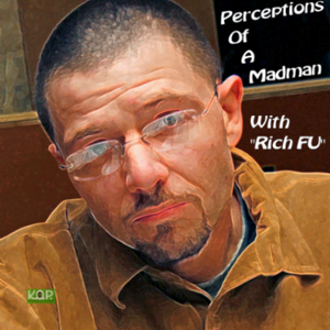 "Perceptions of a Madman with ""Rich FU"" (Debut)"