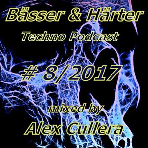 Alex Cullera  @Bässer & Härter Techno Podcast  #08/2017