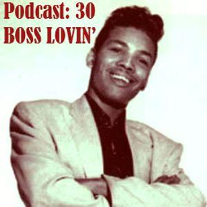 Podcast 30 - Boss Lovin'