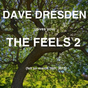 Dave Dresden Gives You THE FEELS 2 (felt On March 16th 2015)
