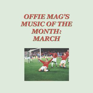Offie Mag's Music of the Month: March