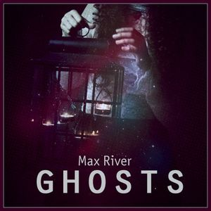 Max River - Ghosts