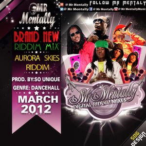 AURORA SKIES RIDDIM MIX BY MR MENTALLY (MARCH 2012)