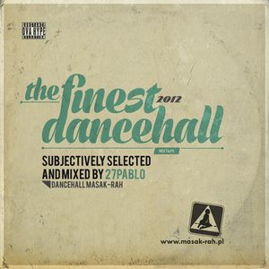 The Finest 2012 Dancehall selected and mixed by 27Pablo - Dancehall Masak-Rah