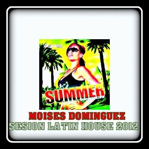 SESION LATIN HOUSE VERANO 2012 - MOISES DOMINGUEZ -