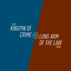 48 - Kingpin of Crime or Long Arm of the Law