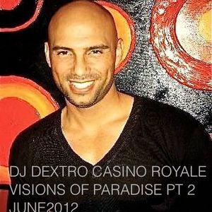 DJ DEXTRO CASINO ROYALE VISIONS OF PARADISE PT 2 JUNE 2012