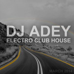 DJ ADEY - Electro/Club House - March Session 2014