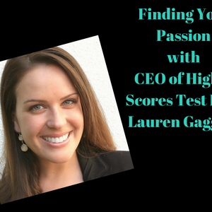 Finding Your Passion with Ceo of Higher Scores Test Prep Lauren Gaggioli -Podcast