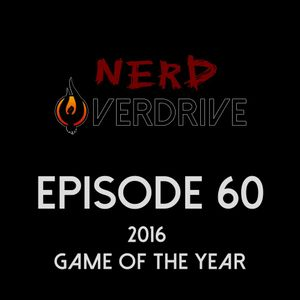 NERD Overdrive - Episode 60 - Game Of The Year