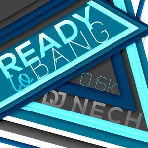 Ready To Bang  / 0.6K Special / Dj Nech