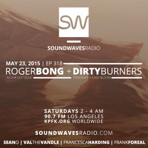 Episode 318 - Roger Bong & Dirty Burners - May 23, 2015