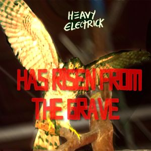 Heavy Electrick: Has Risen from the Grave PT 1