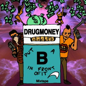 Drugmoney - put a B in front of it, mixtape