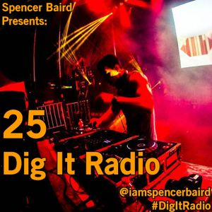 Spencer Baird Presents - Dig It Radio Episode 25