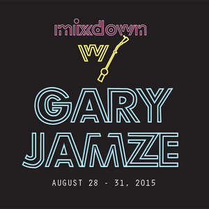 Mixdown with Gary Jamze August 28 - 31, 2015