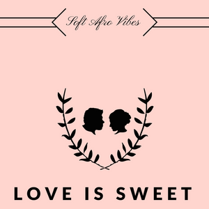 Love is sweet (Soft Afro Vibes)