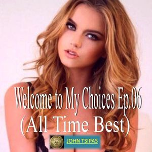 Welcome to My Choices Ep.06 (All Time Best)