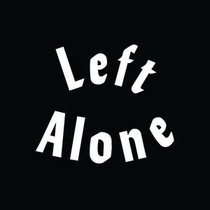 Left Alone - 25th March 2016