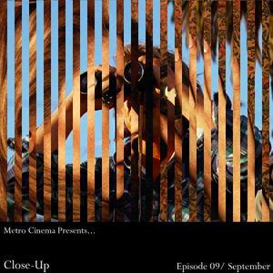 Metro Cinema Presents... Close-Up - September