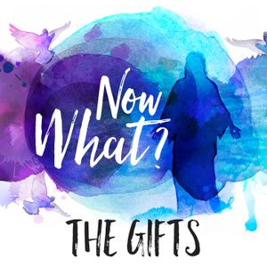 Now What?: The Gifts