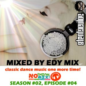 No Think, Mix! Season#02 Episode#04 (Classic Dance Music Part III)