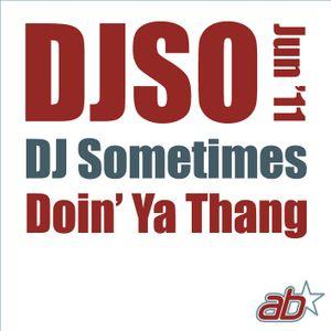 DJSometimes – Jun 2011. Doin' Ya Thang