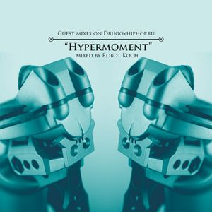 Guest Mixes on Drugoyhiphop.ru: Hypermoment by Robot Koch