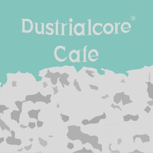 Dustrialcore Cafe #16