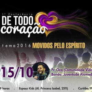 1ª Conferência De Todo Coração - Pr. Oca   15/10/16