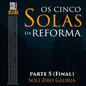 Os 5 SOLAS da Reforma - Parte 5 (Final)