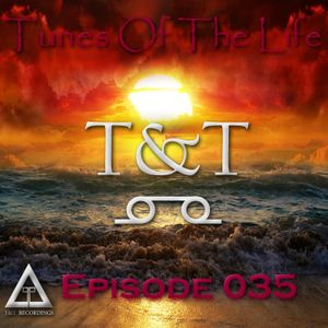 T&T – Tunes Of The Life [Episode 035]
