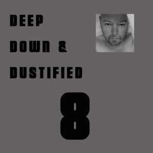 Deep, Down & Dustified Pt.8 - MartinMax