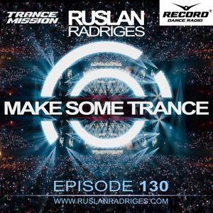 Ruslan Radriges - Make Some Trance 130 (Radio Show)