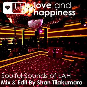 Love And Happiness Present - Soulful House Sound of LAH  - Mix & Edit by Shan Tilakumara