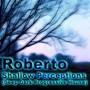Roberto - Shallow Perceptions Deep Dark Progressive House